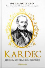 Kardec: O Homem Que Desvendou Os Espíritos