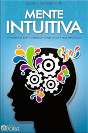 Mente intuitiva- O poder do sexto sentido no dia a dia e nos negócios