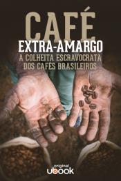 Café extra-amargo - A colheita escravocrata dos cafés brasileiros