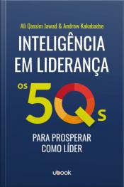 Inteligência em liderança: os 5Qs para prosperar como líder