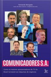 Comunicadores S.A: Como os maiores apresentadores de TV do Brasil tornaram-se máquinas de negócios