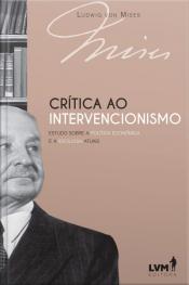 Crítica ao intervencionismo- estudo sobre a política econômica e a ideologia Atuais