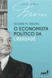 Ludwig von Mises: o economista político da liberdade