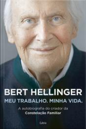 Bert Hellinger: Meu trabalho. Minha vida
