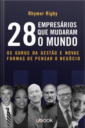 28 Empresários que mudaram o mundo: os gurus da gestão e novas formas de pensar o negócio