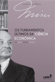 Os fundamentos últimos da ciência econômica: um ensaio sobre o método