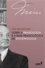 Sobre a praxiologia e a base praxiológica da epistemologia