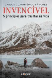Invencível: 5 princípios para triunfar na vida