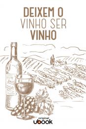Deixem o vinho ser vinho