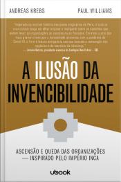 A ilusão da invencibilidade: Ascensão e queda das organizações - Inspirado pelo Império Inca