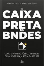 A caixa-preta do BNDES: Como o dinheiro público abasteceu Cuba, Venezuela, Angola e a JBS USA