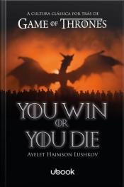 You Win or You Die: a cultura clássica por trás de Game of Thrones