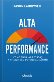 Alta performance: como engajar pessoas a atingir seu potencial máximo