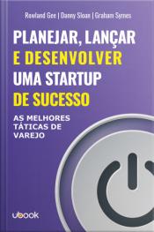 Planejar, lançar e desenvolver uma startup de sucesso: as melhores táticas de varejo