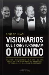 Visionários Que Transformaram O Mundo